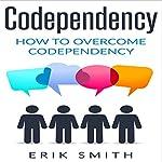 Codependency: How to Overcome Codependency | Erik Smith