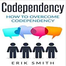Codependency: How to Overcome Codependency Audiobook by Erik Smith Narrated by Daniel McColly