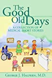 The Good Old Days, George J. Halpern, 1425726356