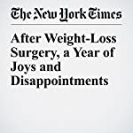 After Weight-Loss Surgery, a Year of Joys and Disappointments | Gina Kolata