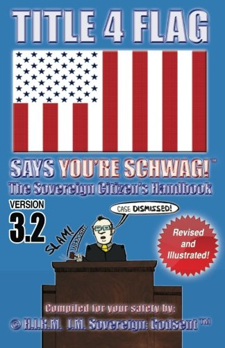TITLE 4 FLAG SAYS YOU'RE SCHWAG! The Sovereign Citizen's Handbook: Version 3.2 (Revised and Illustrated)