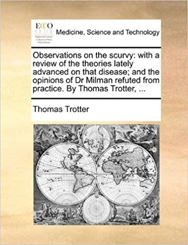 Book Observations on the scurvy: with a review of the theories lately advanced on that disease: and the opinions of Dr Milman refuted from practice. By Thomas Trotter, ...