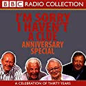 I'm Sorry I Haven't a Clue, Anniversary Special Radio/TV Program by Tim Brooke-Taylor, Stephen Fry, Humphrey Lyttelton, Barry Cryer, Graeme Garden Narrated by Tim Brooke-Taylor, Barry Cryer, Willie Rushton, Graeme Garden