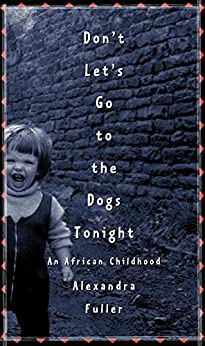 Don't Let's Go to the Dogs Tonight: An African Childhood by [Fuller, Alexandra]