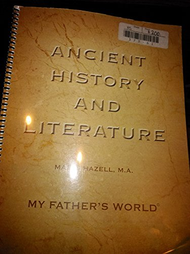 My Father's World Ancient History and Literature Lesson Plans By Marie Hazell Published By My Father's World Author: Marie Hazell, M.a. Copyright 2007 Published Feb. 10, 2009 (My Fathers World World History And Literature)