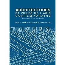 Architectures et villes de l'Asie contemporaine: Héritages et projets (French Edition)