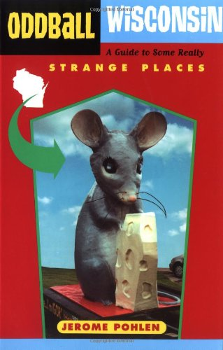 Read Online Oddball Wisconsin: A Guide to Some Really Strange Places (Oddball series) pdf epub