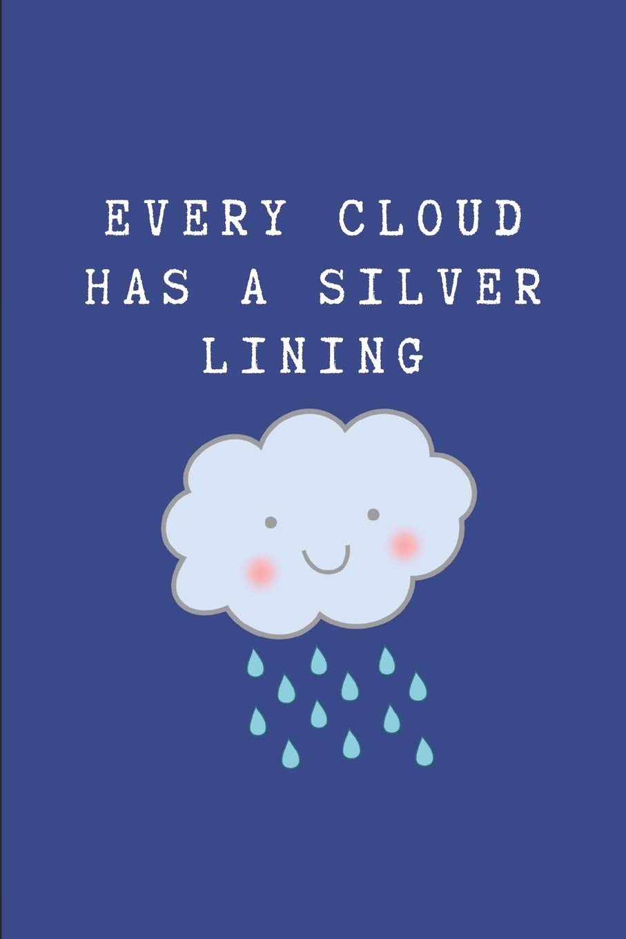 Amazon Com Every Cloud Has A Silver Lining Custom Designed Notebook Journal 9781728957883 Wellnoted Happily Books