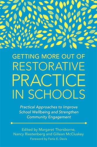 Getting More Out of Restorative Practice in Schools: Practical Approaches to Improve School Wellbeing and Strengthen Community Engagement