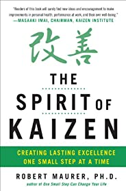 The Spirit of Kaizen: Creating Lasting Excellence One Small Step at a Time: Creating Lasting Excellence One Sm