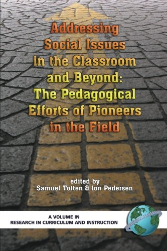 Addressing Social Issues in the Classroom and Beyond: The Pedagogical Efforts of Pioneers in the Field (PB) (Research in Curriculum and Instruction) -