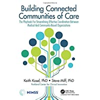 Building Connected Communities of Care: The Playbook For Streamlining Effective Coordination Between Medical And Community-Based Organizations (HIMSS Book Series)