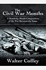 The Civil War Months: A Month-By-Month Compendium of the War Between the States Kindle Edition
