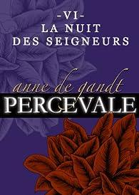 Percevale, tome 6 : La nuit des seigneurs par Anne de Gandt