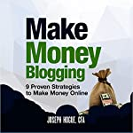 Make Money Blogging: Proven Strategies to Make Money Online While You Work from Home | Joseph Hogue