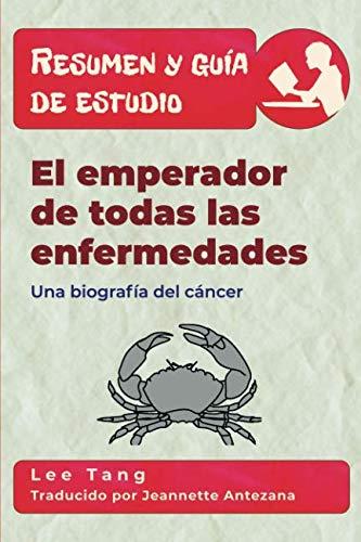 Resumen y guía de estudio - el emperador de todas las enfermedades: una biografía del cáncer: Resumen y guía de estudio (Spanish Edition)