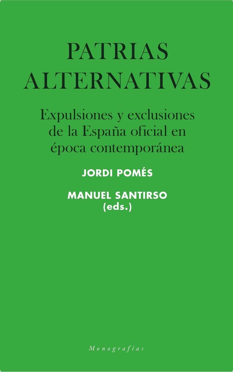 Patrias alternativas: Expulsiones y exclusiones de la España oficial en época contemporánea Monografías: Amazon.es: Pomés Vives (Eds.), Jordi, Santirso Rodríguez (Eds.), Manuel: Libros