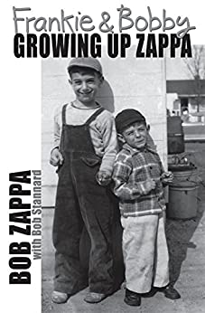 Frankie and Bobby: Growing Up Zappa by [Zappa, Charles Robert]