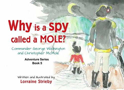 Why is a Spy called a Mole?: Commander George Washington and Christopher McMole (The Adventures of Mayor Molly McMole) cover