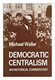img - for Democratic Centralism: An Historical Commentary book / textbook / text book