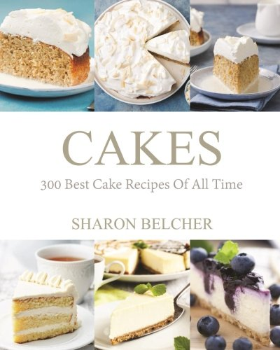 Cakes: 300 Best Cake Recipes Of All Time (Baking Cookbooks, Baking Recipes, Baking Books, Desserts, Cakes, Chocolate, Cupcakes, Cupcake Recipes) (All Time Best Recipes compare prices)