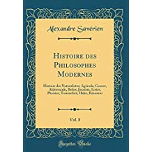 Histoire Des Philosophes Modernes, Vol. 8: Histoire Des Naturalistes; Agricola, Gesner, Aldrovande, Belon, Jonston, Lister, Plumier, Tournefort, Hales, Réaumur (Classic Reprint)