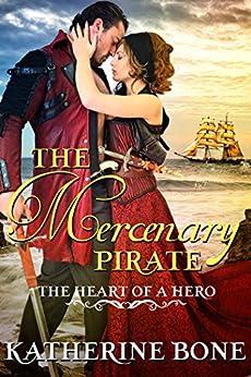 The Mercenary Pirate (The Heart of a Hero Book 10) by [Bone, Katherine, Series, The Heart of a Hero]