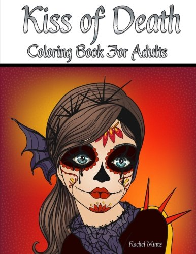 Kiss of Death - Coloring Book For Adults: Fantasy Horror Beautiful Women - Day of the Dead Sugar -
