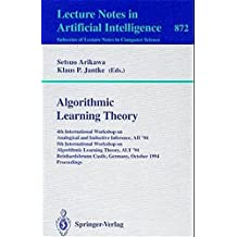 Algorithmic Learning Theory: 4th International Workshop on Analogical and Inductive Inference, AII '94, 5th International Workshop on Algorithmic Learning Theory, ALT '94, Reinhardsbrunn Castle, Germany, October 10 - 15, 1994. Proceedings