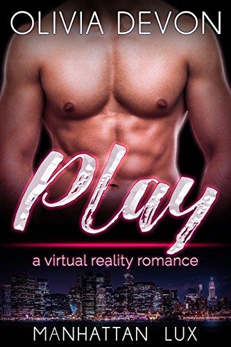 Play: a virtual reality romance: Manhattan Lux Book 2
