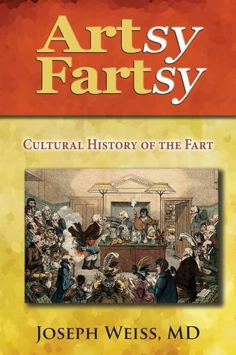 Artsy Fartsy: Cultural History of the Fart: Joseph Weiss