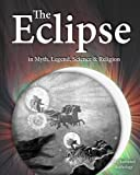 img - for The Eclipse in Myth, Legend, Science & Religion: An Illustrated Anthology book / textbook / text book