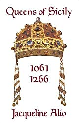 Queens of Sicily 1061-1266: The queens consort, regent and regnant of the Norman-Swabian era of the Kingdom of Sicily (Sicilian Medieval Studies)