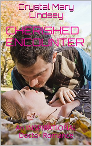 Cherished Encounter: An INSPIRATIONAL Doctor ROMANCE by [Lindsey, Crystal Mary]