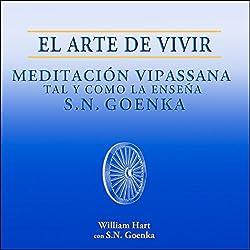 El Arte de Vivir: Meditación Vipassana tal y como la enseña S.N. Goenka [The Art of Living]