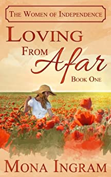 Loving From Afar (The Women of Independence Book 1) by [Ingram, Mona]