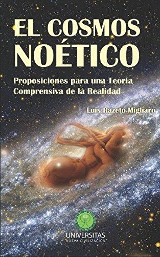 EL COSMOS NOÉTICO Proposiciones para una Teoría Comprensiva de la Realidad  [Razeto Migliaro, Luis] (Tapa Blanda)