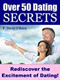 Over 50 Dating Secrets: Rediscover the Excitement of Dating!