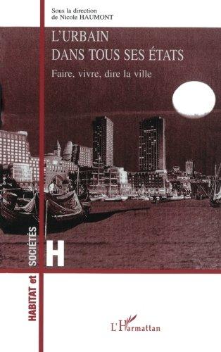L'urbain dans Tous ses Etats: Faire, vivre, dire la ville (Collection Habitat et sociétés) (French Edition) by Editions L'Harmattan