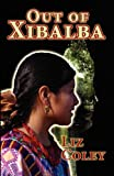 Out of Xibalba, Liz Coley, 1463556322