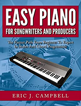 Easy Piano for Songwriters and Producers: The Fastest Path