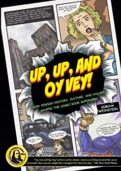 Up, Up, and Oy Vey: How Jewish History, Culture, and Values Shaped The Comic Book Superhero by [Weinstein, Simcha]