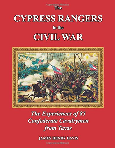 Download The Cypress Rangers in the Civil War: The Experiences of 85 Confederate Cavalrymen from Texas ebook