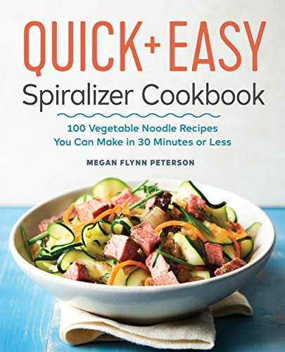The Quick & Easy Spiralizer Cookbook: 100 Vegetable Noodle Recipes You Can Make in 30 Minutes or Less cover