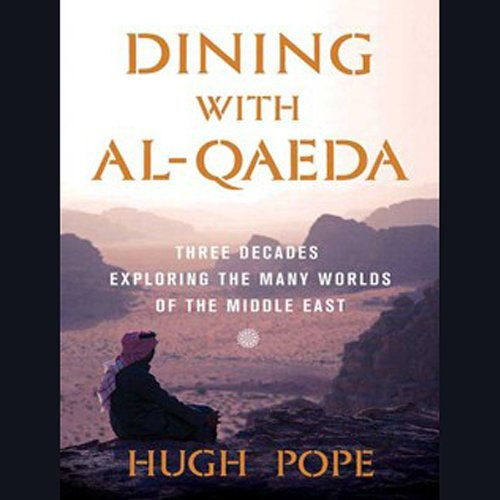 Dining with al-Qaeda: Three Decades Exploring the Many Worlds of the Middle East