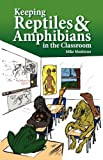 Keeping Reptiles and Amphibians in the Classroom, Mike Monlezun, 1938178149