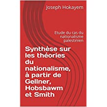 Synthèse sur les théories du nationalisme, à partir de Gellner, Hobsbawm et Smith: Etude du cas du nationalisme palestinien (French Edition)