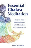 Essential Chakra Meditation: Awaken Your Healing