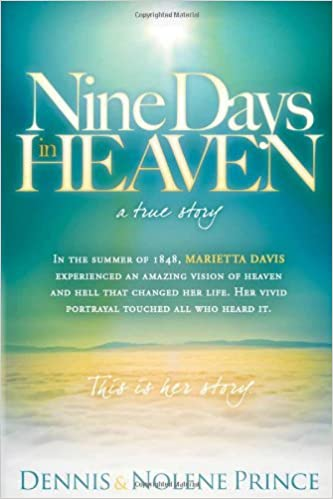 Nine Days in Heaven, A True Story: In the Summer of 1848, Marietta Davis Experienced an Amazing Vision of Heaven and Hell that Changed Her Life. Her ... Touched All who Heard It. This Is Her Story. by Dennis Prince (2011-03-01)