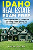 Idaho Real Estate Exam Prep: The Complete Guide to Passing the Idaho Real Estate Salesperson License Exam the First Time!